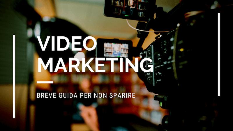Videomarketing: breve guida per non sparire (ma senza stress)